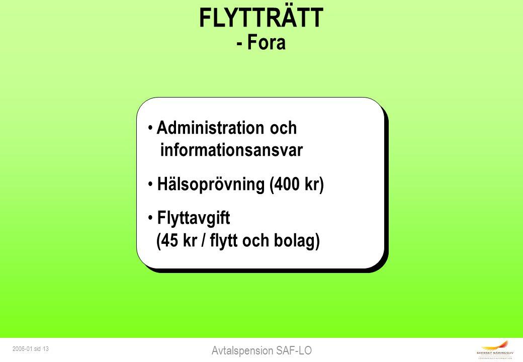 Avtalspension SAF-LO 2006-01 sid 13 FLYTTRÄTT - Fora Administration och informationsansvar Hälsoprövning (400 kr) Flyttavgift (45 kr / flytt och bolag