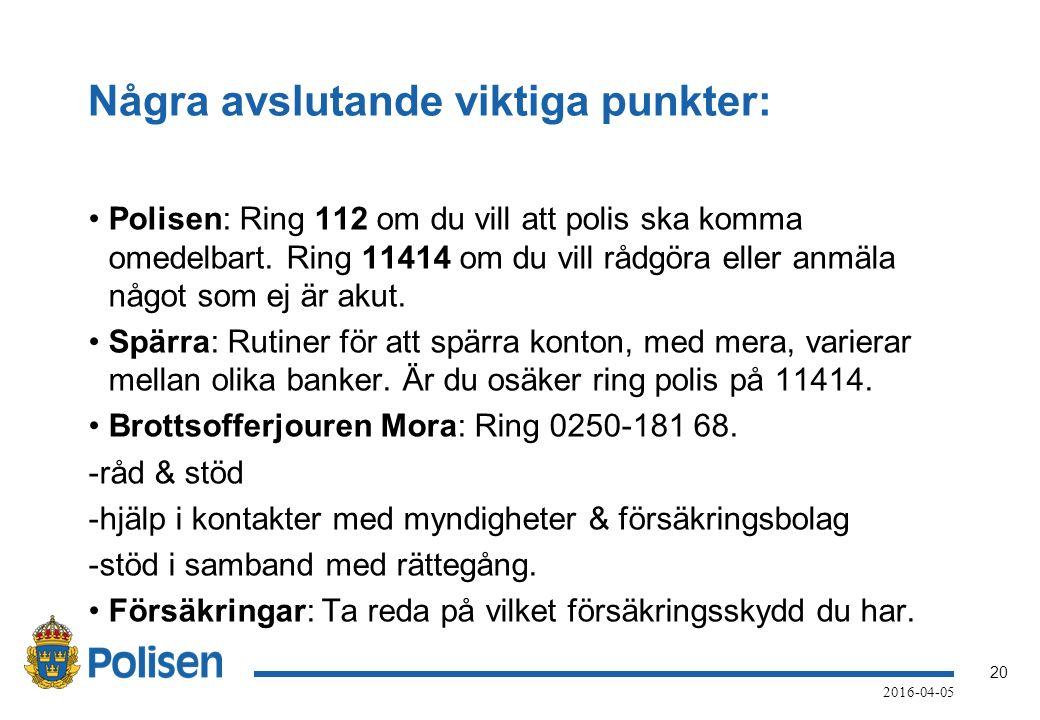 20 2016-04-05 Några avslutande viktiga punkter: Polisen: Ring 112 om du vill att polis ska komma omedelbart.