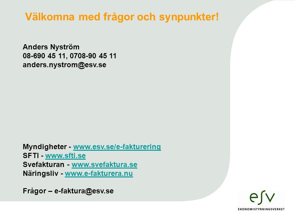 Anders Nyström 08-690 45 11, 0708-90 45 11 anders.nystrom@esv.se Välkomna med frågor och synpunkter.
