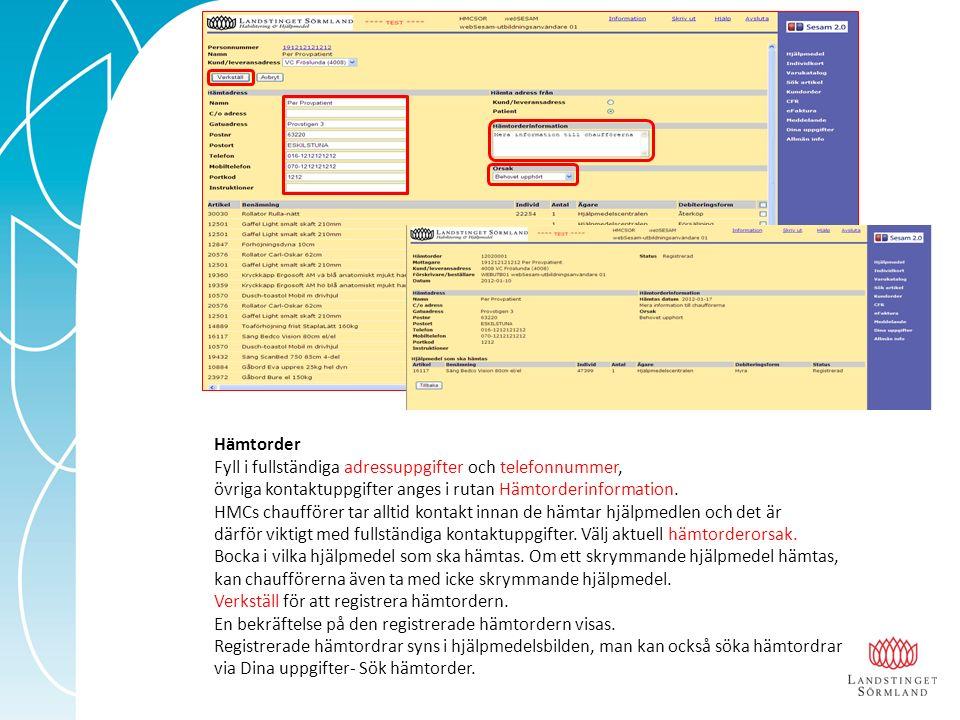 Hämtorder Fyll i fullständiga adressuppgifter och telefonnummer, övriga kontaktuppgifter anges i rutan Hämtorderinformation.