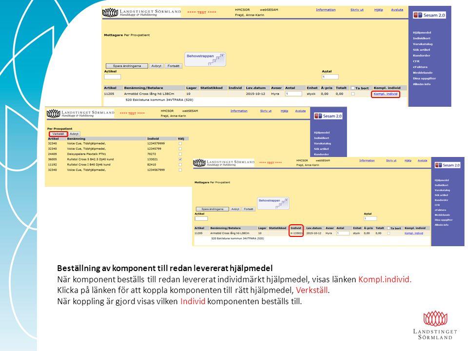 Beställning av komponent till redan levererat hjälpmedel När komponent beställs till redan levererat individmärkt hjälpmedel, visas länken Kompl.individ.