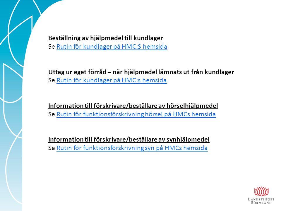 Beställning av hjälpmedel till kundlager Se Rutin för kundlager på HMC:S hemsidaRutin för kundlager på HMC:S hemsida Uttag ur eget förråd – när hjälpmedel lämnats ut från kundlager Se Rutin för kundlager på HMC:s hemsidaRutin för kundlager på HMC:s hemsida Information till förskrivare/beställare av hörselhjälpmedel Se Rutin för funktionsförskrivning hörsel på HMCs hemsidaRutin för funktionsförskrivning hörsel på HMCs hemsida Information till förskrivare/beställare av synhjälpmedel Se Rutin för funktionsförskrivning syn på HMCs hemsidaRutin för funktionsförskrivning syn på HMCs hemsida