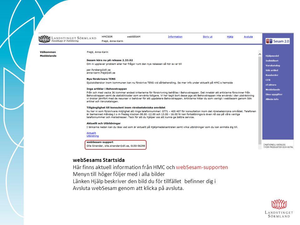 webSesams Startsida Här finns aktuell information från HMC och webSesam-supporten Menyn till höger följer med i alla bilder Länken Hjälp beskriver den bild du för tillfället befinner dig i Avsluta webSesam genom att klicka på avsluta.