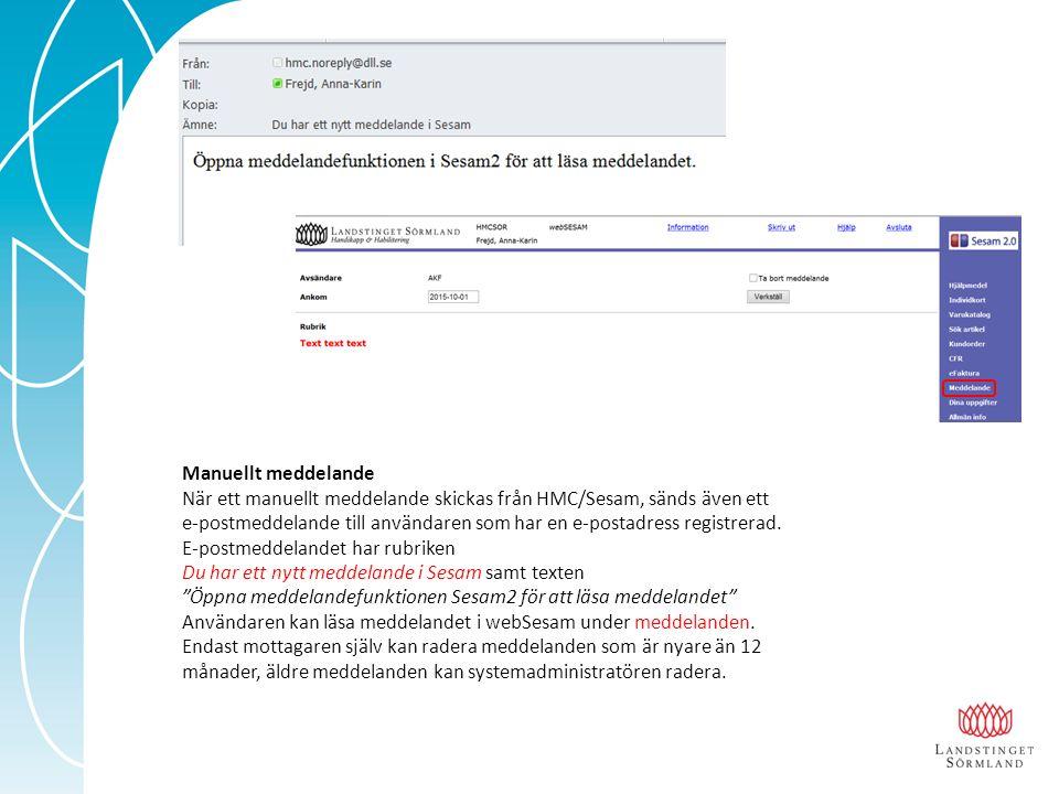 Manuellt meddelande När ett manuellt meddelande skickas från HMC/Sesam, sänds även ett e-postmeddelande till användaren som har en e-postadress registrerad.