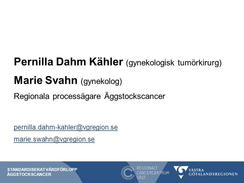 Pernilla Dahm Kähler (gynekologisk tumörkirurg) Marie Svahn (gynekolog) Regionala processägare Äggstockscancer pernilla.dahm-kahler@vgregion.se marie.swahn@vgregion.se STANDARDISERAT VÅRDFÖRLOPP ÄGGSTOCKSCANCER