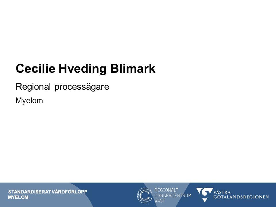 Cecilie Hveding Blimark Regional processägare Myelom STANDARDISERAT VÅRDFÖRLOPP MYELOM