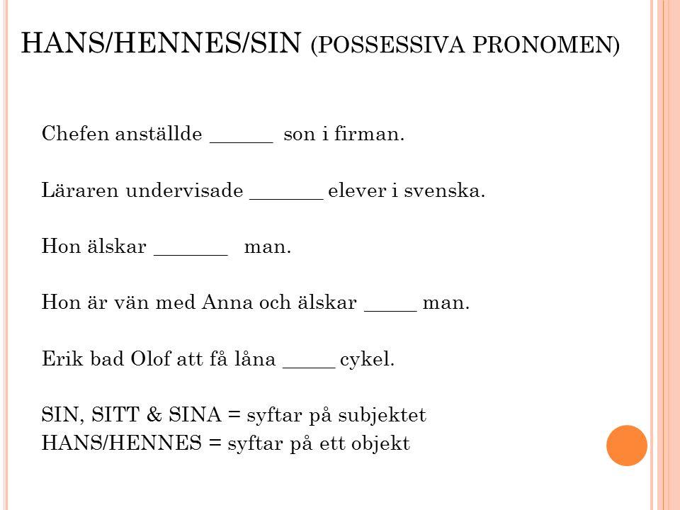 HANS/HENNES/SIN (POSSESSIVA PRONOMEN) Chefen anställde ______ son i firman.