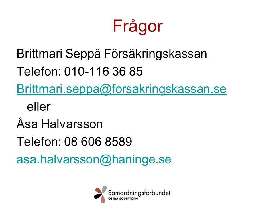 Frågor Brittmari Seppä Försäkringskassan Telefon: 010-116 36 85 Brittmari.seppa@forsakringskassan.se eller Åsa Halvarsson Telefon: 08 606 8589 asa.halvarsson@haninge.se