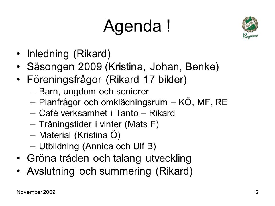 November 200913 RIK - skolorna Många deltagare Nybörjar cupen Sommar fotbollskola genomförd