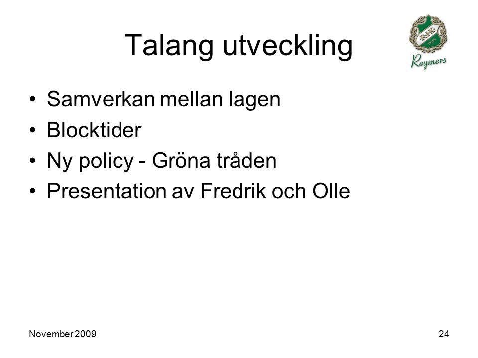 November 200924 Talang utveckling Samverkan mellan lagen Blocktider Ny policy - Gröna tråden Presentation av Fredrik och Olle