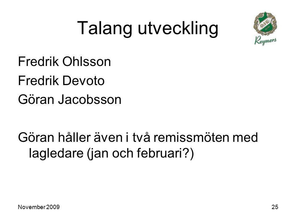 November 200925 Talang utveckling Fredrik Ohlsson Fredrik Devoto Göran Jacobsson Göran håller även i två remissmöten med lagledare (jan och februari?)