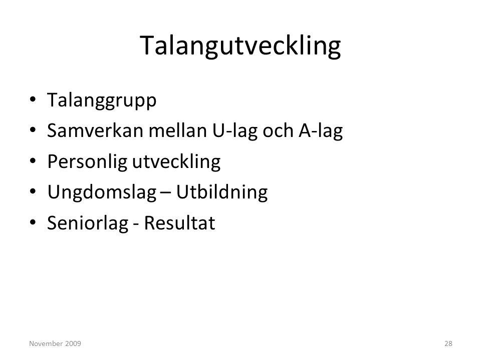 November 200928 Talangutveckling Talanggrupp Samverkan mellan U-lag och A-lag Personlig utveckling Ungdomslag – Utbildning Seniorlag - Resultat