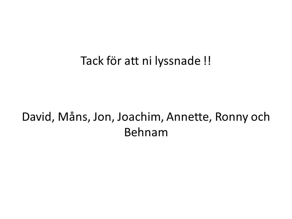 Tack för att ni lyssnade !! David, Måns, Jon, Joachim, Annette, Ronny och Behnam
