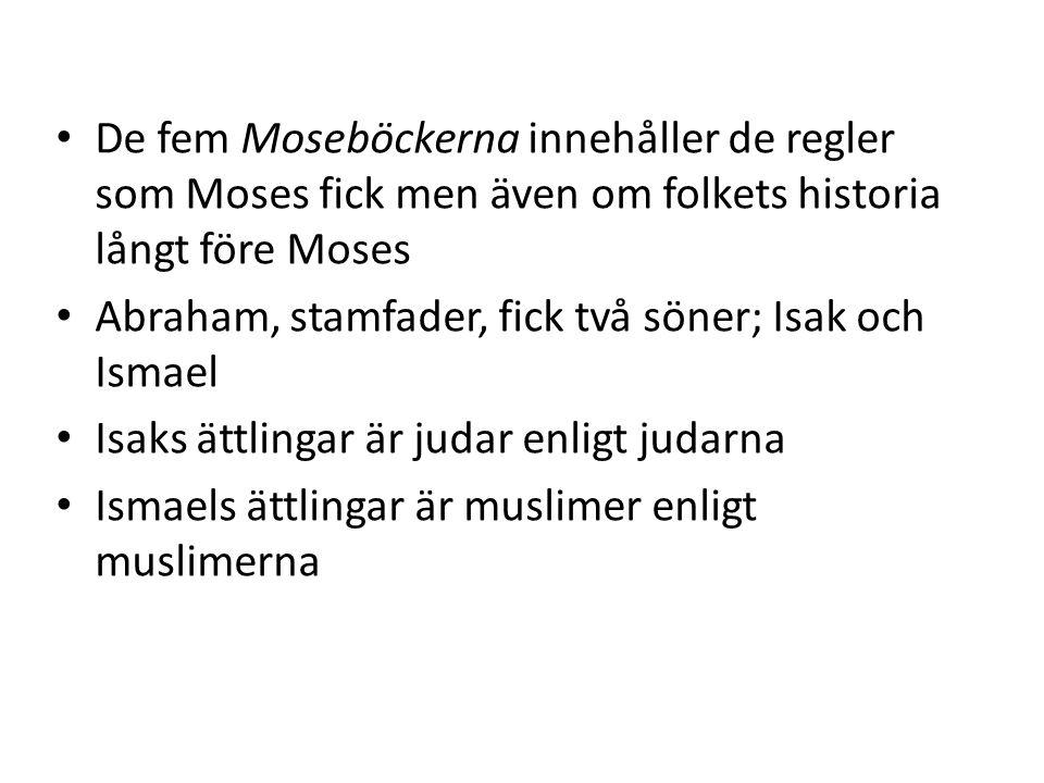 De fem Moseböckerna innehåller de regler som Moses fick men även om folkets historia långt före Moses Abraham, stamfader, fick två söner; Isak och Ismael Isaks ättlingar är judar enligt judarna Ismaels ättlingar är muslimer enligt muslimerna