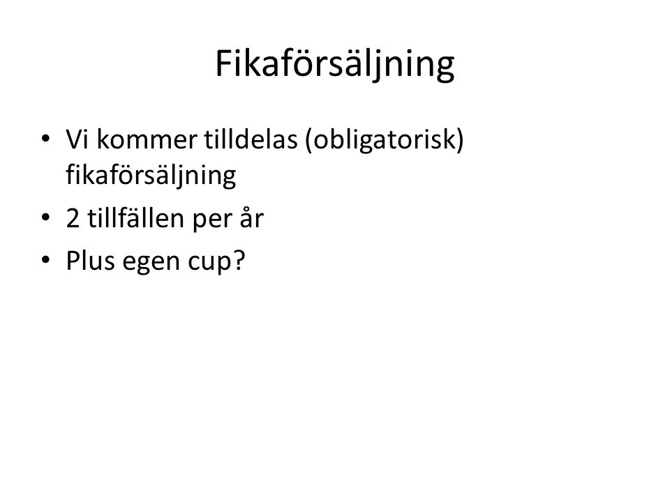 Fikaförsäljning Vi kommer tilldelas (obligatorisk) fikaförsäljning 2 tillfällen per år Plus egen cup