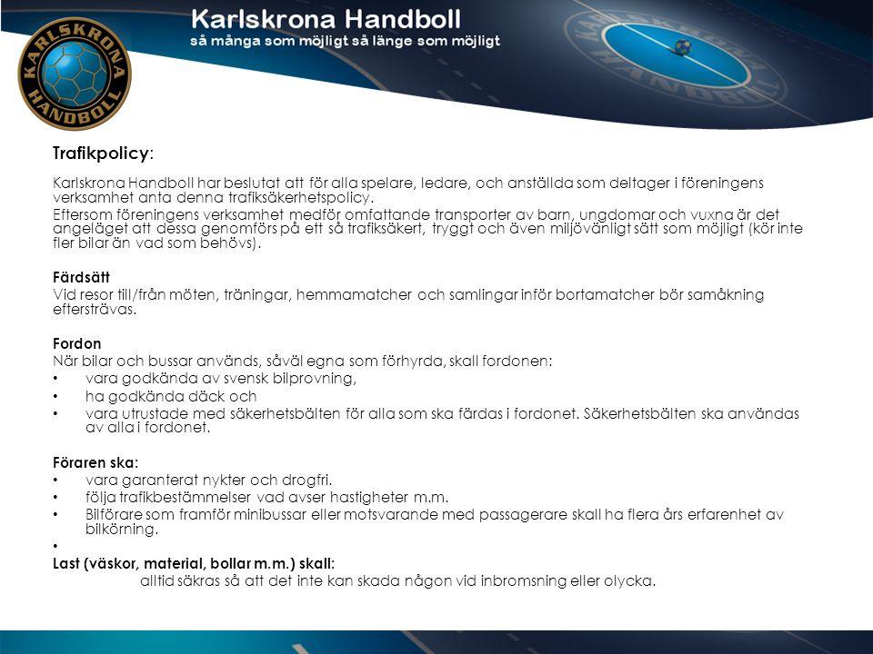 Trafikpolicy : Karlskrona Handboll har beslutat att för alla spelare, ledare, och anställda som deltager i föreningens verksamhet anta denna trafiksäkerhetspolicy.