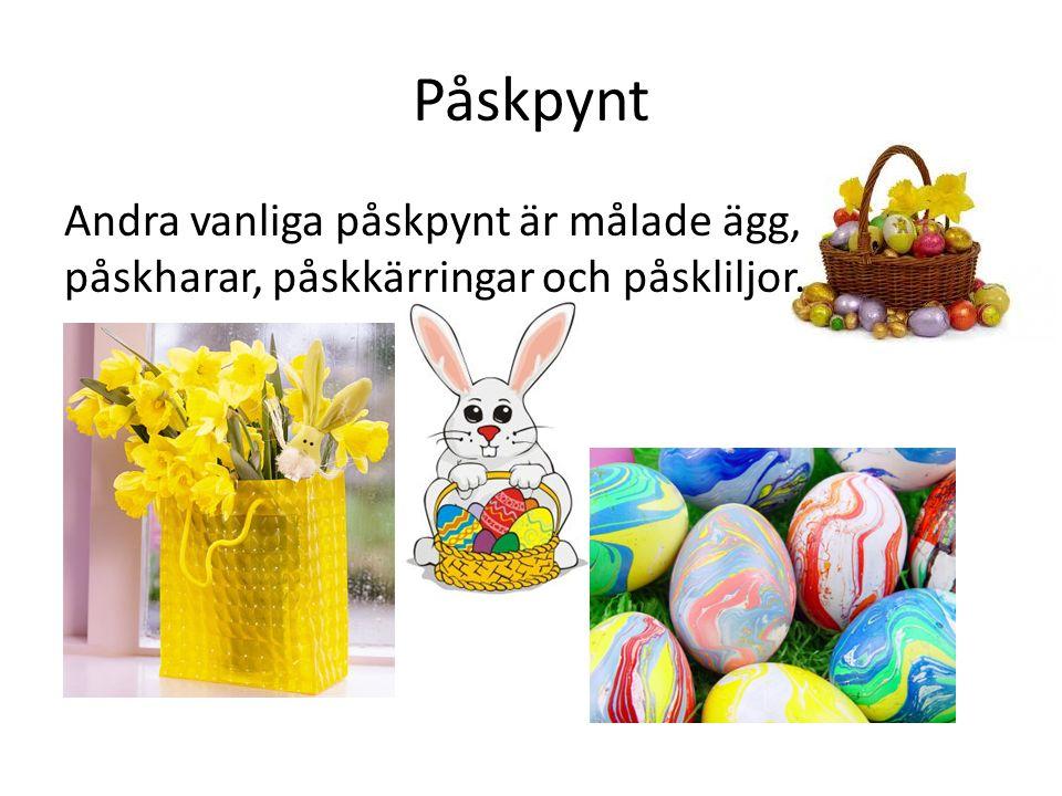 Påskpynt Andra vanliga påskpynt är målade ägg, påskharar, påskkärringar och påskliljor.