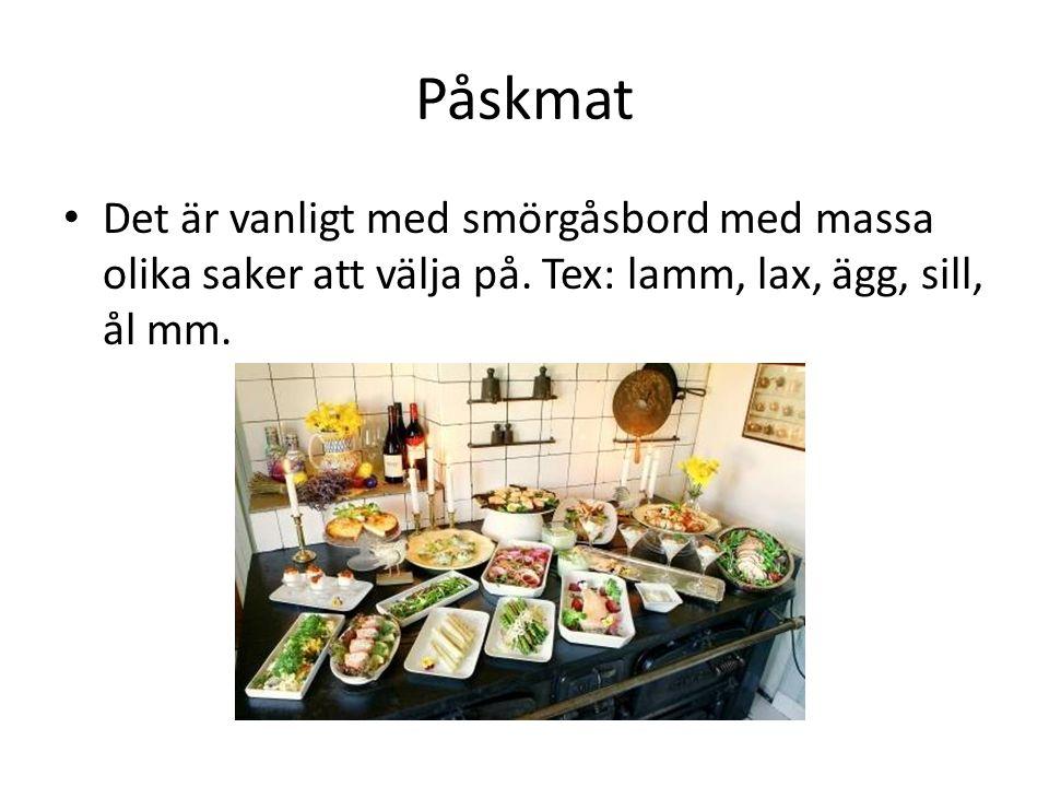 Påskmat Det är vanligt med smörgåsbord med massa olika saker att välja på. Tex: lamm, lax, ägg, sill, ål mm.