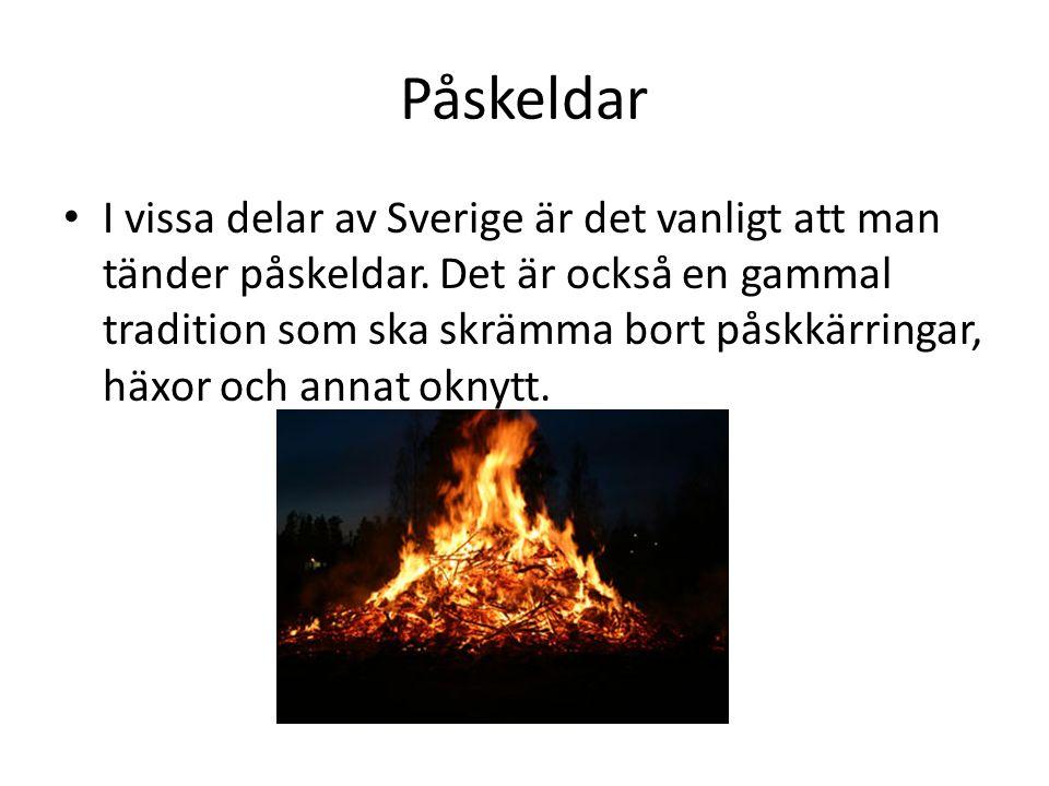 Påskeldar I vissa delar av Sverige är det vanligt att man tänder påskeldar. Det är också en gammal tradition som ska skrämma bort påskkärringar, häxor