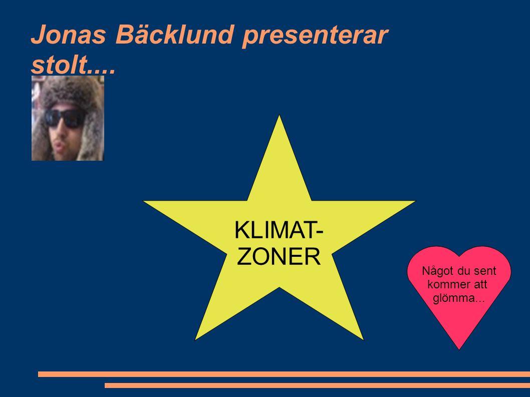 Klimatzoner KLIMAT- ZONER Jonas Bäcklund presenterar stolt.... Något du sent kommer att glömma...