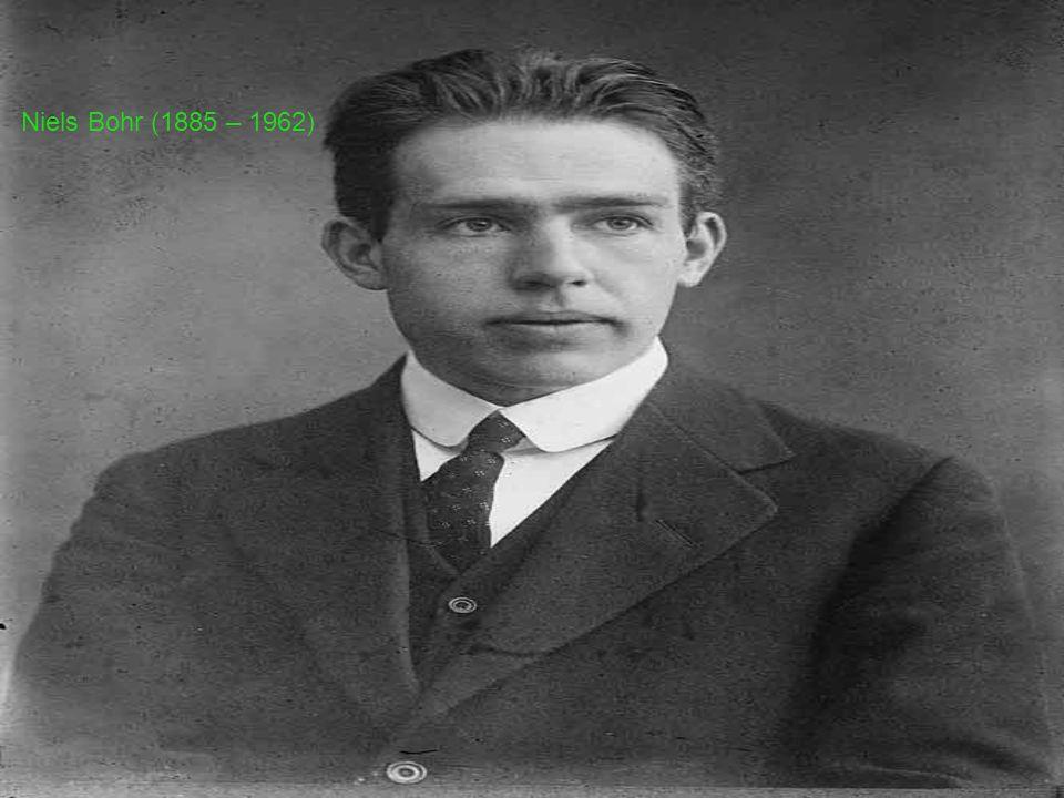 Niels Bohr (1885 – 1962)