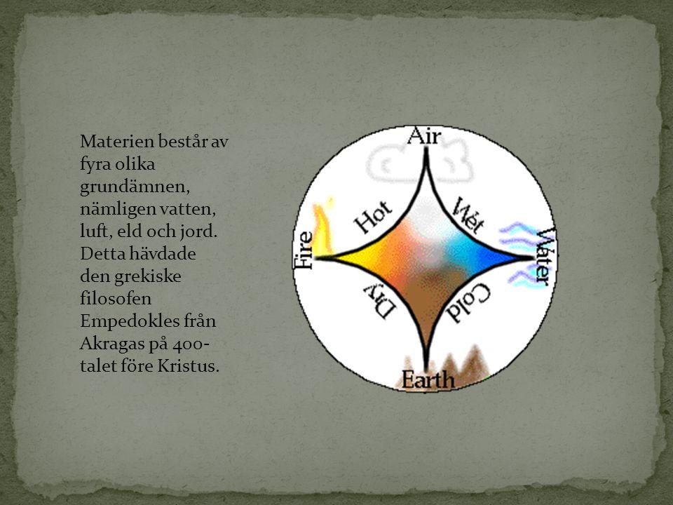 Materien består av fyra olika grundämnen, nämligen vatten, luft, eld och jord.