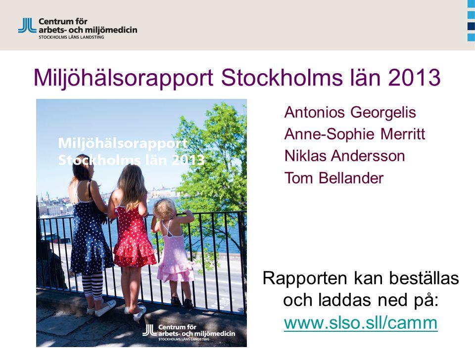 Miljöhälsorapport Stockholms län 2013 Antonios Georgelis Anne-Sophie Merritt Niklas Andersson Tom Bellander Rapporten kan beställas och laddas ned på: www.slso.sll/camm www.slso.sll/camm