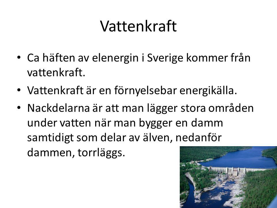 Vattenkraft Ca häften av elenergin i Sverige kommer från vattenkraft.
