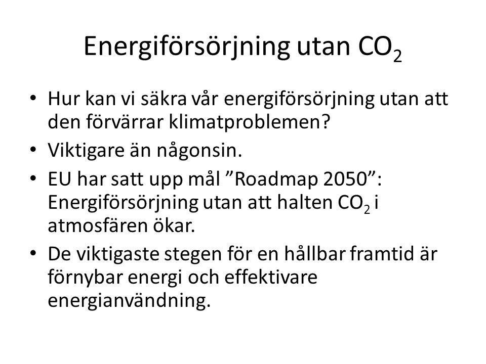 Energiförsörjning utan CO 2 Hur kan vi säkra vår energiförsörjning utan att den förvärrar klimatproblemen.