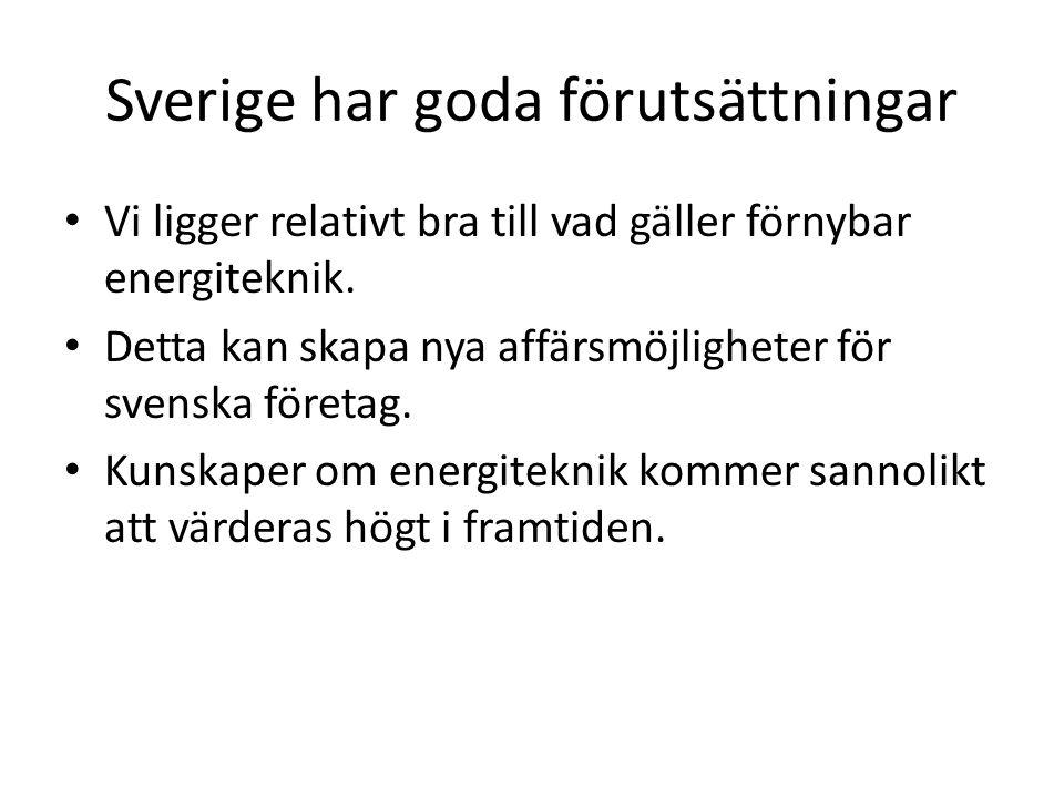 Sverige har goda förutsättningar Vi ligger relativt bra till vad gäller förnybar energiteknik.