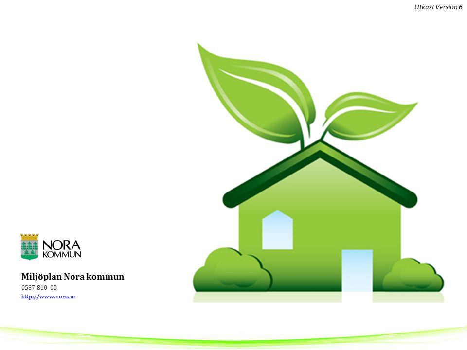 Miljöplan Nora kommun 0587-810 00 http://www.nora.se http://www.nora.se Utkast Version 6