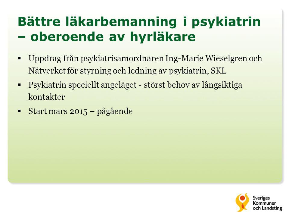 Bättre läkarbemanning i psykiatrin – oberoende av hyrläkare  Uppdrag från psykiatrisamordnaren Ing-Marie Wieselgren och Nätverket för styrning och ledning av psykiatrin, SKL  Psykiatrin speciellt angeläget - störst behov av långsiktiga kontakter  Start mars 2015 – pågående