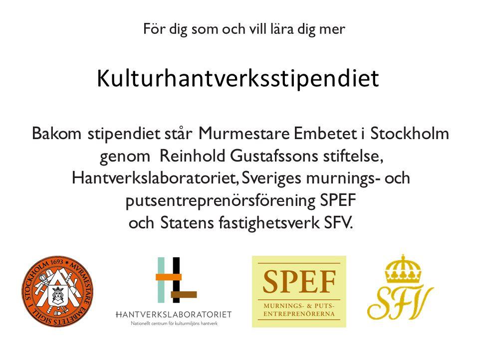 För dig som och vill lära dig mer Bakom stipendiet står Murmestare Embetet i Stockholm genom Reinhold Gustafssons stiftelse, Hantverkslaboratoriet, Sv