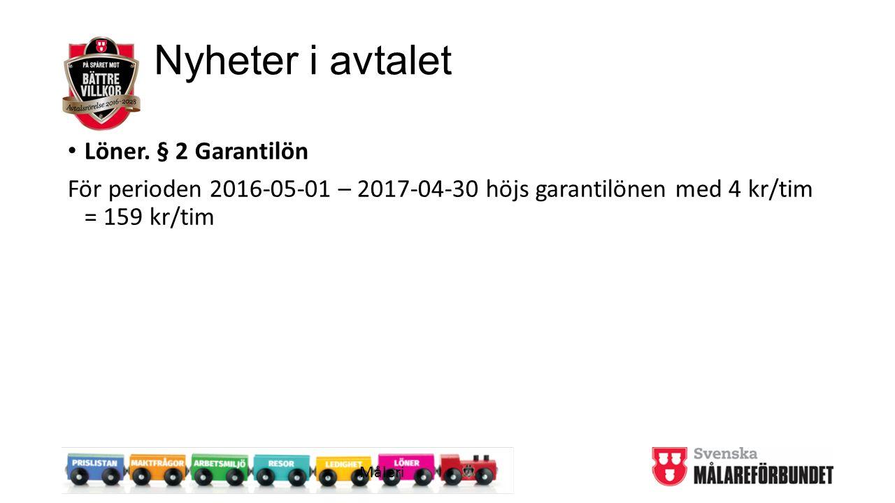 Nyheter i avtalet Löner. § 2 Garantilön För perioden 2016-05-01 – 2017-04-30 höjs garantilönen med 4 kr/tim = 159 kr/tim Måleri