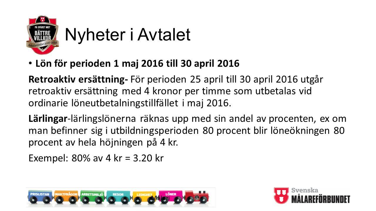 Nyheter i Avtalet Lön för perioden 1 maj 2016 till 30 april 2016 Retroaktiv ersättning- För perioden 25 april till 30 april 2016 utgår retroaktiv ersä