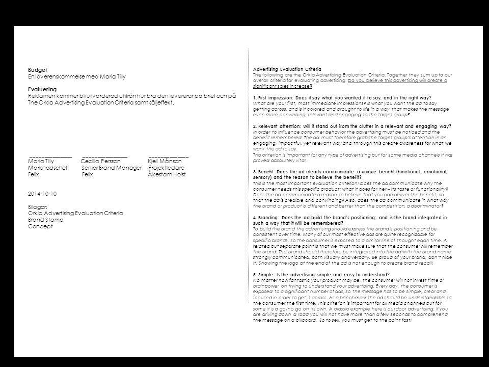 Budget Enl överenskommelse med Maria Tilly Evaluering Reklamen kommer bli utvärderad utifrån hur bra den levererar på brief och på The Orkla Advertisi