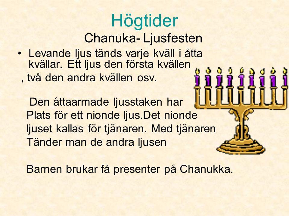 Högtider Chanuka- Ljusfesten Enligt legenden sökte soldaterna efter olja som de skulle ha till ljusstaken som fanns där.