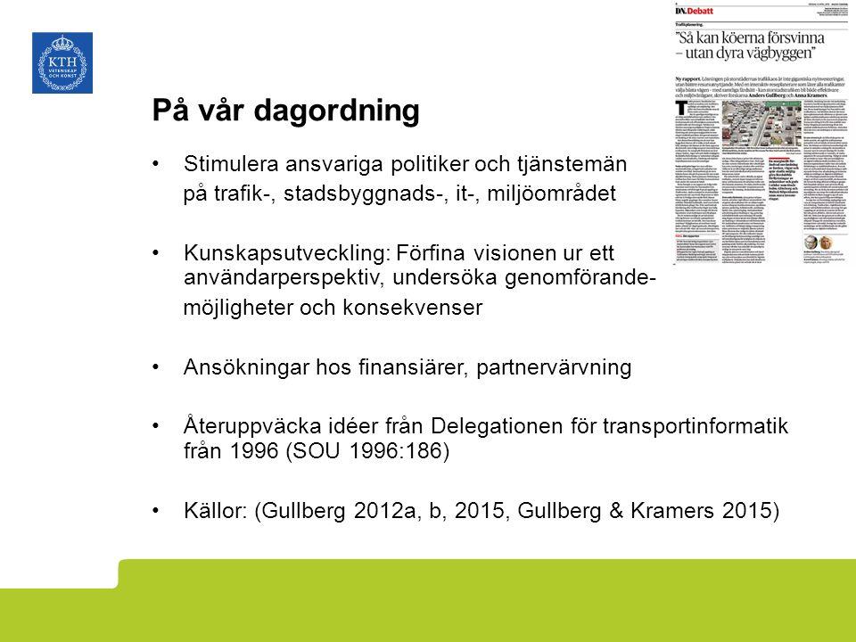 På vår dagordning Stimulera ansvariga politiker och tjänstemän på trafik-, stadsbyggnads-, it-, miljöområdet Kunskapsutveckling: Förfina visionen ur ett användarperspektiv, undersöka genomförande- möjligheter och konsekvenser Ansökningar hos finansiärer, partnervärvning Återuppväcka idéer från Delegationen för transportinformatik från 1996 (SOU 1996:186) Källor: (Gullberg 2012a, b, 2015, Gullberg & Kramers 2015)