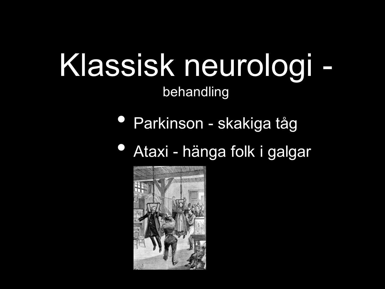 Klassisk neurologi - behandling Parkinson - skakiga tåg Ataxi - hänga folk i galgar