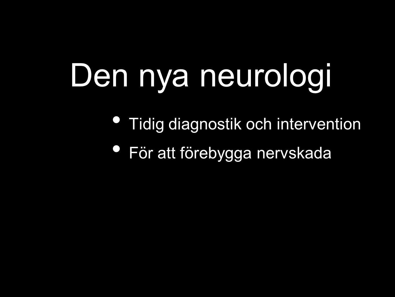 Den nya neurologi Tidig diagnostik och intervention För att förebygga nervskada