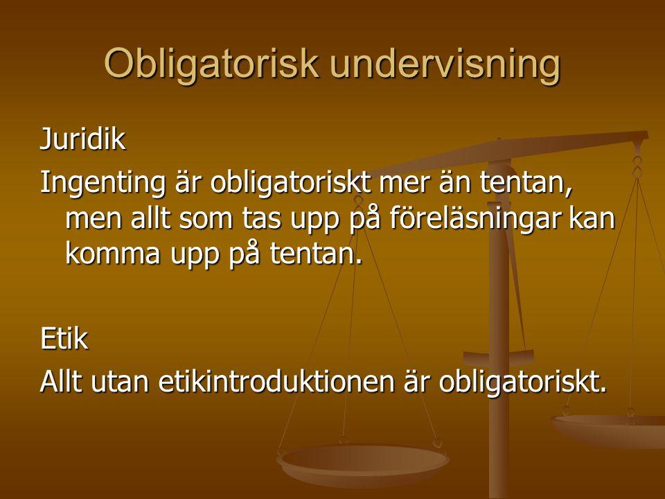 Obligatorisk undervisning Juridik Ingenting är obligatoriskt mer än tentan, men allt som tas upp på föreläsningar kan komma upp på tentan.
