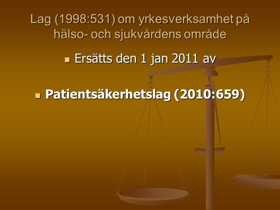 Lag (1998:531) om yrkesverksamhet på hälso- och sjukvårdens område Ersätts den 1 jan 2011 av Ersätts den 1 jan 2011 av Patientsäkerhetslag (2010:659) Patientsäkerhetslag (2010:659)