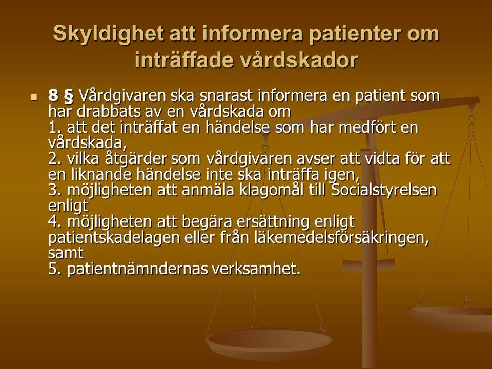 Skyldighet att informera patienter om inträffade vårdskador 8 § Vårdgivaren ska snarast informera en patient som har drabbats av en vårdskada om 1. at