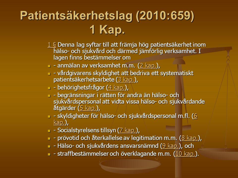Patientsäkerhetslag (2010:659) 1 Kap. 1 §1 § Denna lag syftar till att främja hög patientsäkerhet inom hälso- och sjukvård och därmed jämförlig verksa
