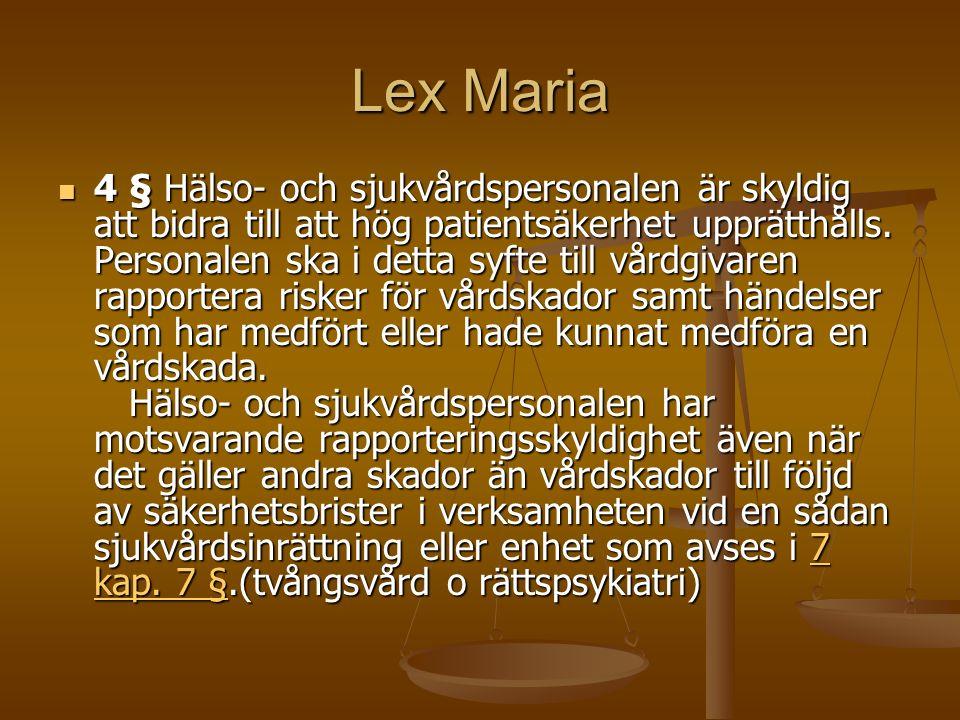 Lex Maria 4 § Hälso- och sjukvårdspersonalen är skyldig att bidra till att hög patientsäkerhet upprätthålls. Personalen ska i detta syfte till vårdgiv