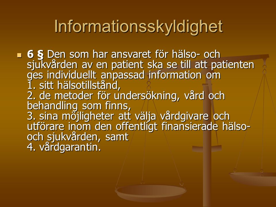 Informationsskyldighet 6 § Den som har ansvaret för hälso- och sjukvården av en patient ska se till att patienten ges individuellt anpassad information om 1.