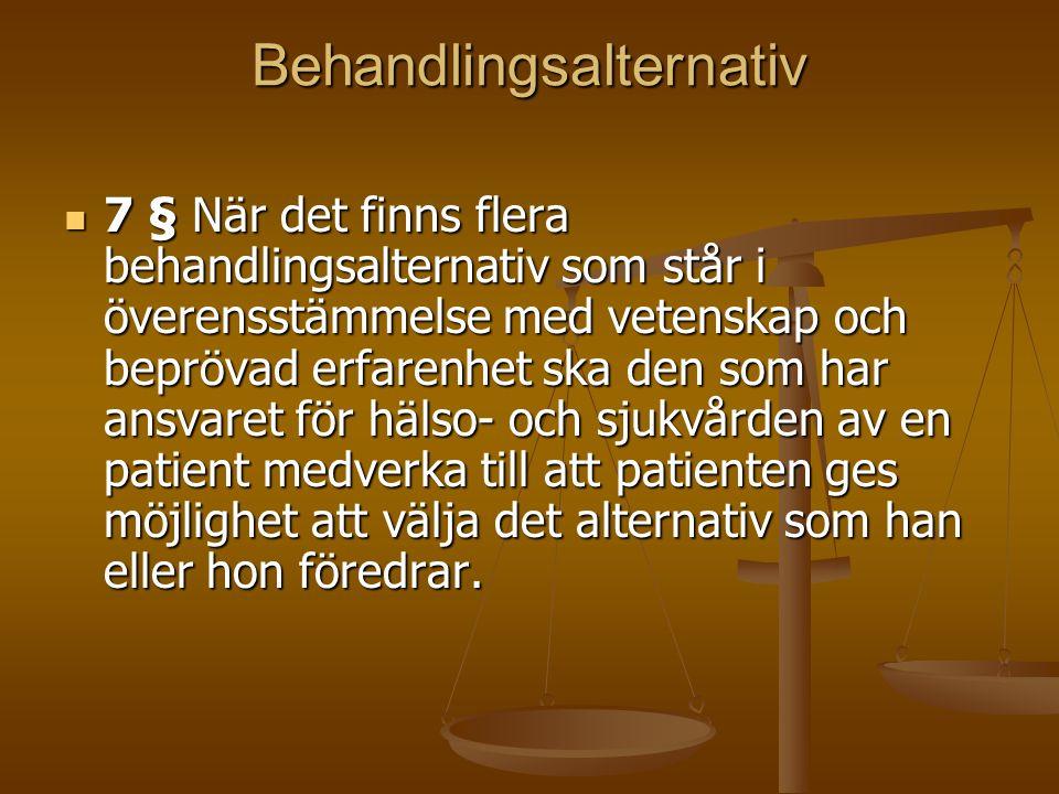 Behandlingsalternativ 7 § När det finns flera behandlingsalternativ som står i överensstämmelse med vetenskap och beprövad erfarenhet ska den som har ansvaret för hälso- och sjukvården av en patient medverka till att patienten ges möjlighet att välja det alternativ som han eller hon föredrar.