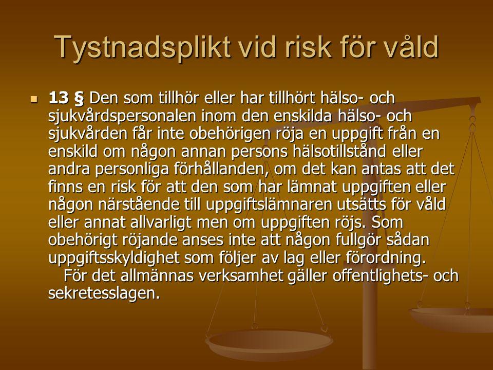 Tystnadsplikt vid risk för våld 13 § Den som tillhör eller har tillhört hälso- och sjukvårdspersonalen inom den enskilda hälso- och sjukvården får int