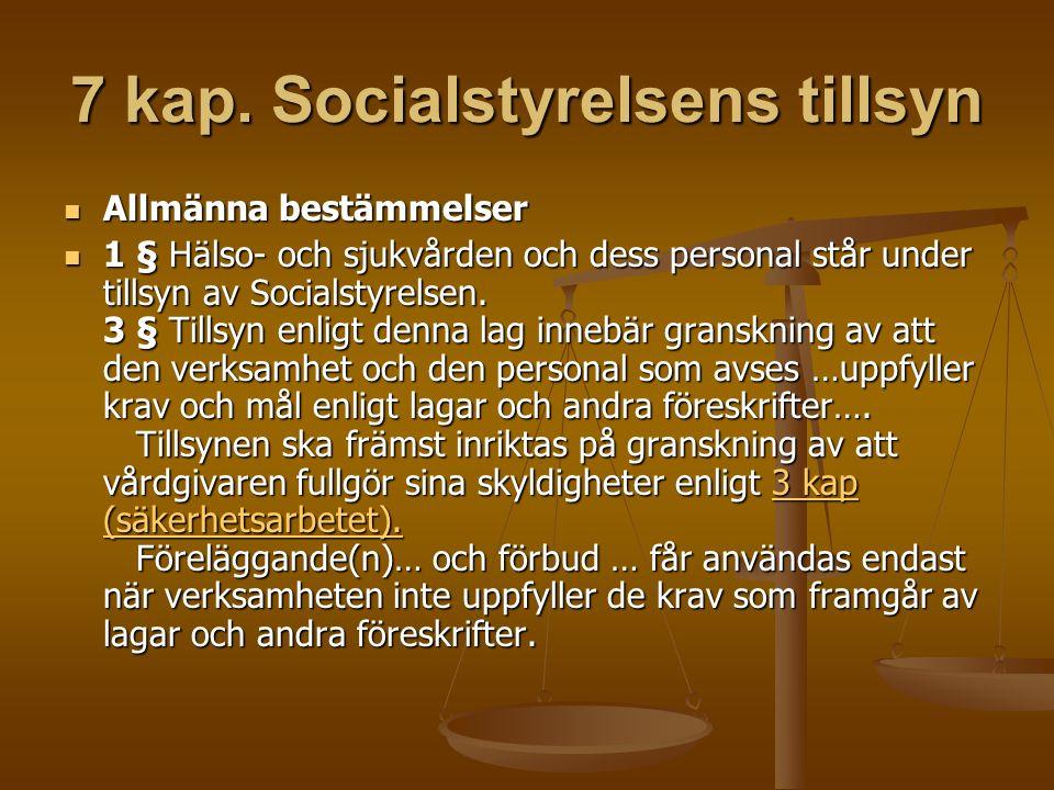 7 kap. Socialstyrelsens tillsyn Allmänna bestämmelser Allmänna bestämmelser 1 § Hälso- och sjukvården och dess personal står under tillsyn av Socialst