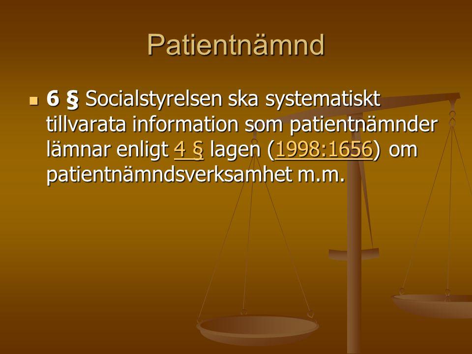 Patientnämnd 6 § Socialstyrelsen ska systematiskt tillvarata information som patientnämnder lämnar enligt 4 § lagen (1998:1656) om patientnämndsverksa
